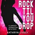 Rock Til You Drop: The Rock and Roll Mysteries Audiobook by Kathryn Lively Narrated by Jared Pike