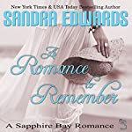 A Romance to Remember : Sapphire Bay Romance, Book 4 | Sandra Edwards