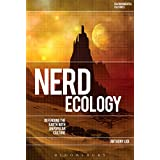 Nerd Ecology: Defending the Earth with Unpopular Culture (Environmental Cultures)