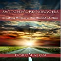 Switchword Miracles: Creating Miracles, One Word at a Time Audiobook by Doron Alon Narrated by Doron Alon