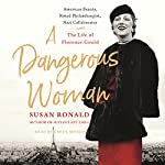 A Dangerous Woman: American Beauty, Noted Philanthropist, Nazi Collaborator - The Life of Florence Gould | Susan Ronald