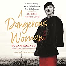 A Dangerous Woman: American Beauty, Noted Philanthropist, Nazi Collaborator - The Life of Florence Gould Audiobook by Susan Ronald Narrated by Carol Monda