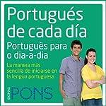 Portugués de cada día [Everyday Portuguese]: La manera más sencilla de iniciarse en la lengua portuguesa    Pons Idiomas