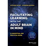 Facilitating Learning with the Adult Brain in Mind: A Conceptual and Practical Guide