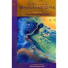 The Essence of the Bhagavad Gita: Explained By Paramhansa Yogananda, As Remembered By His Disciple, Swami Kriyananda