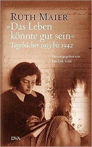 Das Leben Konnte Gut Sein Tagebucher 1933 Bis 1942 Herausgegeben Von Jan Erik Vold Amazon De Jan Erik Vold Ruth Maier Bucher