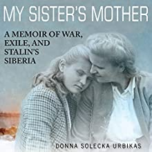 My Sister's Mother: A Memoir of War, Exile, and Stalin's Siberia Audiobook by Donna Solecka Urbikas Narrated by Devika K.