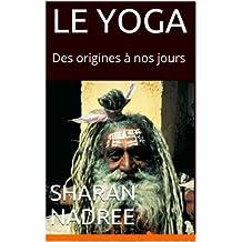 LE YOGA: Des origines à nos jours (Forme et Bien être t. 1) (French Edition)