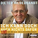 Ich kann doch auch nichts dafür Hörbuch von Dieter Hildebrandt Gesprochen von: Dieter Hildebrandt