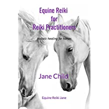 Equine Reiki for Reiki Practitioners: Holistic healing for horses