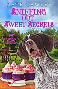 Sniffing Out Sweet Secrets (Fairmont Finds Canine Cozy Mysteries Book 3)