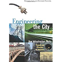 Engineering the City: How Infrastructure Works, Projects and Principles for Beginners