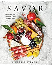 Savor: Entertaining with Charcuterie, Cheese, Spreads & More! (Cookbook for Entertaining, Recipes for Groups, Hosting Events, Easy Cooking, Appetizers and Hors Devours)