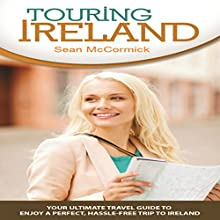 Touring Ireland: Your Ultimate Travel Guide to Enjoy a Perfect, Hassle-Free Trip to Ireland Audiobook by Sean McCormick Narrated by Laura Cable