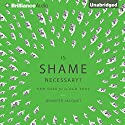 Is Shame Necessary?: New Uses for an Old Tool Audiobook by Jennifer Jacquet Narrated by Jennifer Jacquet