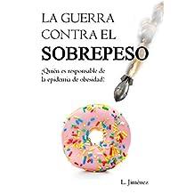 La guerra contra el sobrepeso: ¿Quién es el responsable de la epidemia de obesidad? (Spanish Edition)