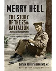Merry Hell: The Story of the 25th Battalion (Nova Scotia Regiment), Canadian Expeditionary Force, 1914-1919