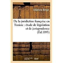 DE LA JURIDICTION FRANCAISE EN TUNISIE : ETUDE DE LEGISLATION ET DE JURISPRUDENCE