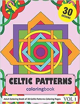 Amazon Com Celtic Patterns Coloring Book 30 Coloring Pages Of Celtic Pattern Designs In Coloring Book For Adults Vol 1 9781790289349 Rai Sonia Books