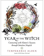 Year of the Witch: Connecting with Nature's Seasons through Intuitive Magick