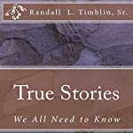 True Stories: We All Need to Know | Randall L. Timblin Sr.
