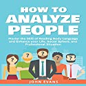 How to Analyze People: Master the Skill of Reading Body Language and Enhance Your Life, Social Sphere, and Professional Situation Audiobook by John Evans Narrated by Stephen Reichert