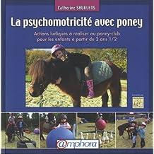Psychomotricité avec poney (La): Actions ludiques à réaliser au