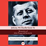 Johnny, We Hardly Knew Ye: Memories of John Fitzgerald Kennedy | Kenneth P. O'Donnell,David F. Powers