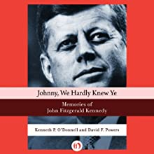 Johnny, We Hardly Knew Ye: Memories of John Fitzgerald Kennedy Audiobook by Kenneth P. O'Donnell, David F. Powers Narrated by Fleet Cooper