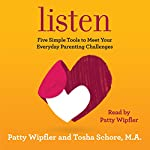 Listen: Five Simple Tools to Meet Your Everyday Parenting Challenges | Patty Wipfler,Tosha Schore