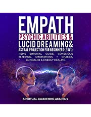 Empath, Psychic Abilities, Lucid Dreaming & Astral Projection for Beginners (2 in 1): HSP's Survival Guide, Conscious Sleeping, Meditations + Chakra, Kundalini & Energy Healing