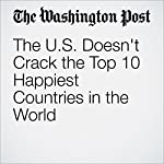 The U.S. Doesn't Crack the Top 10 Happiest Countries in the World | Jena McGregor