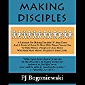 Making Disciples Audiobook by PJ Bogoniewski Narrated by PJ Bogoniewski