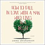 How to Fall In Love with a Man Who Lives in a Bush: A Novel | Emmy Abrahamson