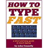 How to Type Fast: 300%+ Improved Typing Speed TODAY: A Very Easy Guide (Touch Typing Beginners Guide) (The Learning Development Book Series 10)