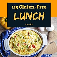 Gluten-Free Lunch 123: Enjoy 123 Days With Amazing Gluten-Free Lunch Recipes In Your Own Gluten-Free Lunch Cookbook! (Lunch Box Recipes, Kids Lunch Box Book, Bento Lunch Box Cookbook) [Book 1]