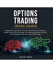 Options Trading Crash Course: A Beginner's Guide How to Investing and Making a Profit with Options Trading, for Creating Passive Income with Powerful and Successful Strategies.