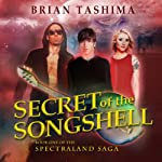 Secret of the Songshell: The Spectraland Saga, Book 1 | Brian Tashima