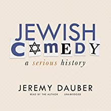 Jewish Comedy: A Serious History Audiobook by Jeremy Dauber Narrated by Jeremy Dauber