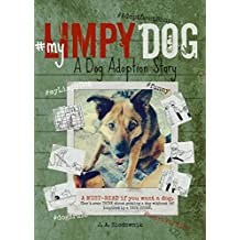 My Limpy Dog: A Dog Adoption Story: A MUST-READ If You Want a Pet, From 8 to 14 to 114 Years Old (Limpy Dog Series)