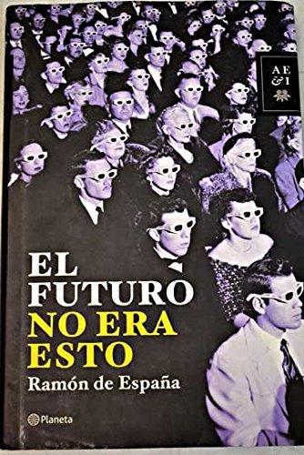 El futuro no era esto: Amazon.es: Ramón de España, Política: Libros