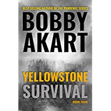 Yellowstone: Survival: A Post-Apocalyptic Survival Thriller (The Yellowstone Series Book 4)