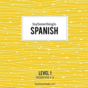 SaySomethinginSpanish Level 1, Sessions 1-5 Speech