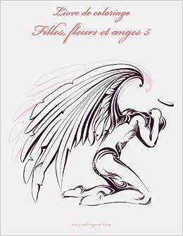Amazon Com Livre De Coloriage Filles Fleurs Et Anges 5 Volume 5 French Edition 9781530636549 Snels Nick Books