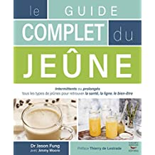 Le guide complet du jeûne (French Edition)