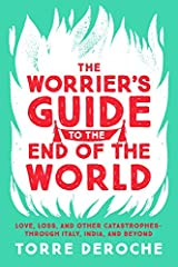 The Worrier's Guide to the End of the World: Love, Loss, and Other Catastrophes--through Italy, India, and Beyond Paperback