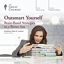 Outsmart Yourself: Brain-Based Strategies to a Better You Lecture by The Great Courses Narrated by Professor Peter M. Vishton Ph.D. Cornell University