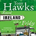 Round Ireland with a Fridge Audiobook by Tony Hawks Narrated by Tony Hawks