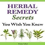 Herbal Remedy Secrets You Wish You Knew | Dana Selon