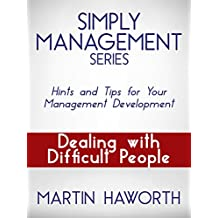 Simply Management Series - Dealing with Difficult People: Hints and Tips for Your Management Development